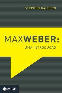 MAX WEBER: UMA INTRODUÇÃO - KALBERG, STEPHEN