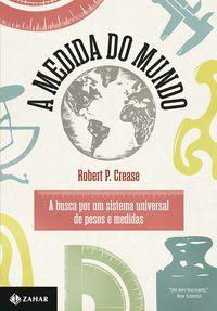 A MEDIDA DO MUNDO - CREASE, ROBERT P.