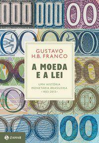 A MOEDA E A LEI (CAPA DURA) - FRANCO, GUSTAVO