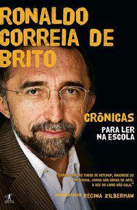 CRÔNICAS PARA LER NA ESCOLA - RONALDO CORREIA DE BRITO - BRITO, RONALDO CORREIA DE