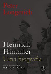 HEINRICH HIMMLER: UMA BIOGRAFIA - LONGERICH, PETER
