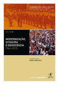 MODERNIZAÇÃO, DITADURA E DEMOCRACIA: 1964-2010 - VÁRIOS AUTORES
