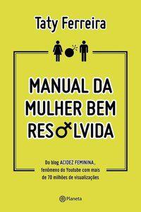 MANUAL DA MULHER BEM RESOLVIDA - FERREIRA, TATY