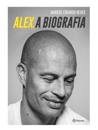 ALEX, A BIOGRAFIA - NEVES, MARCOS EDUARDO