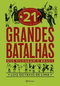21 GRANDES BATALHAS QUE MUDARAM O BRASIL - OCTAVIO DE LIMA, LUIZ