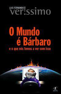 O MUNDO É BÁRBARO - VERISSIMO, LUIS FERNANDO