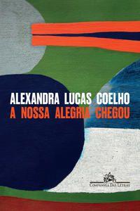 A NOSSA ALEGRIA CHEGOU - COELHO, ALEXANDRA LUCAS