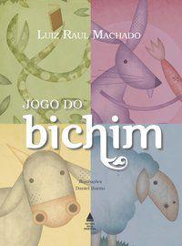 JOGO DO BICHIM - MACHADO, LUIZ RAUL