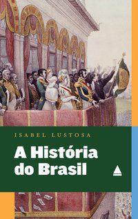A HISTÓRIA DO BRASIL EXPLICADA AOS MEUS FILHOS - LUSTOSA, ISABEL