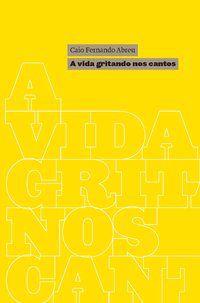 A VIDA GRITANDO NOS CANTOS - ABREU, CAIO FERNANDO