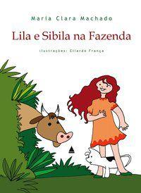LILA E SIBILA NA FAZENDA - MACHADO, MARIA CLARA