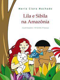LILA E SIBILA NA AMAZÔNIA - MACHADO, MARIA CLARA