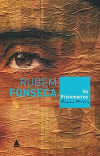 OS PRISIONEIROS - FONSECA, RUBEM