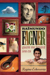 RAIMUNDO FAGNER - QUEM ME LEVARÁ SOU EU - ECHEVERRIA, REGINA