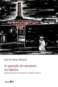 A APARIÇÃO DO DEMÔNIO NA FÁBRICA - MARTINS, JOSÉ DE SOUZA