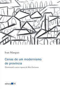 CENAS DE UM MODERNISMO DE PROVÍNCIA - MARQUES, IVAN