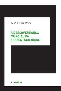 A DESGOVERNANÇA MUNDIAL DA SUSTENTABILIDADE - VEIGA, JOSÉ ELI DA