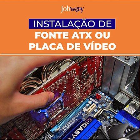 Instalação de Fonte Atx ou Placa de Video