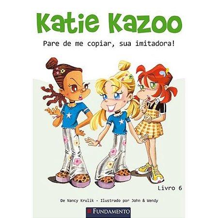 Livro Katie Kazoo 6 - Pare De Me Copiar, Sua Imitadora!
