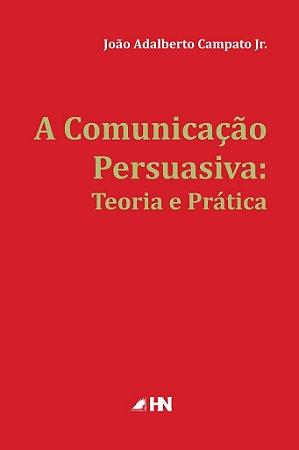 A Comunicação Persuasiva: teoria e prática