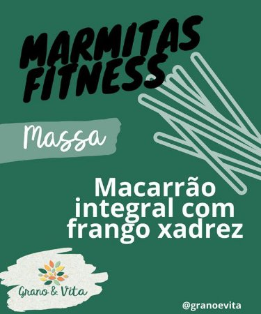 Macarrão integral com frango xadrez - Marmita Fitness Grano & Vita