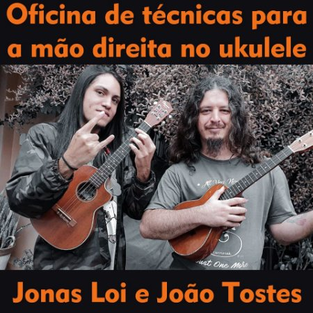 Oficina de técnicas para a mão direita no ukulele   João Tostes e Jonas Loi