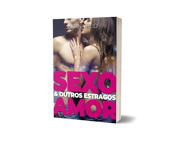 Sexo, Amor e Outros Estragos