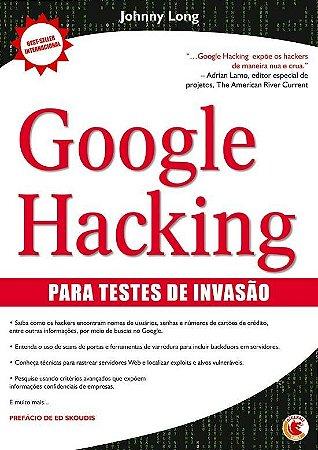 Google - Ferramenta de ataque (e defesa) a sistemas
