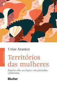 Territórios das Mulheres - Enquetes Sobre as Relações Entre Psicanálise e Feminismos