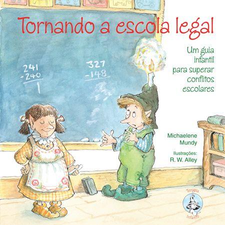 Tornando a Escola Legal: Um Guia Infantil Para Superar Conflitos Escolares