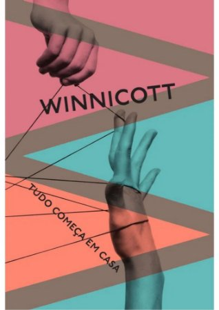 Tudo Começa em Casa - Winnicott