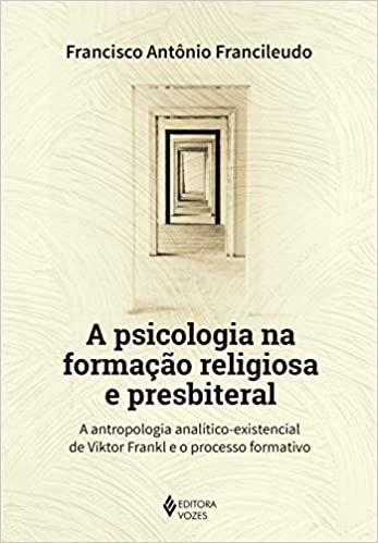 A Psicologia na Formação Religiosa e Presbiteral: A Antropologia Analítico-existencial de Viktor Frankl e o Processo Formativo