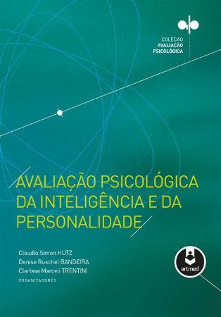 Avaliação Psicológica da Inteligência e da Personalidade - Série: Avaliação Psicológica
