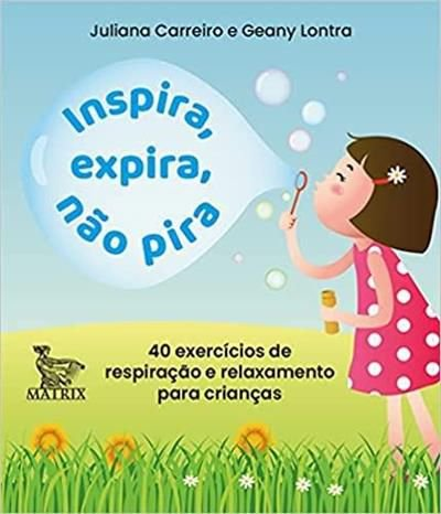 Inspira, Expira, Não Pira: 40 Exercícios de Respiração e Relaxamento Para Crianças
