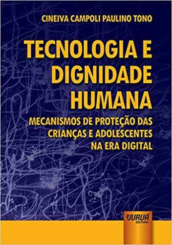 Tecnologia e Dignidade Humana - Mecanismos de Proteção das Crianças e Adolescentes na Era Digital