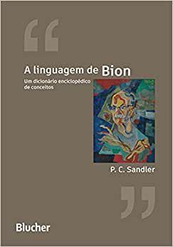 A Linguagem de Bion Um Dicionário Enciclopédico de Conceitos