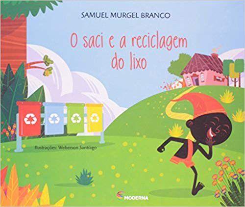 Saci e a Reciclagem do Lixo Ed3 Mod Lit Viramundo, O