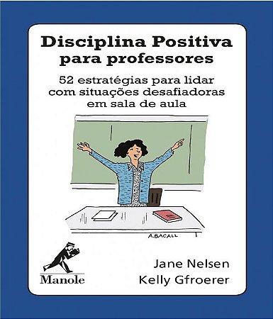 Disciplina Positiva Para Professores - 52 Estrategias Para Lidar Com Situacoes