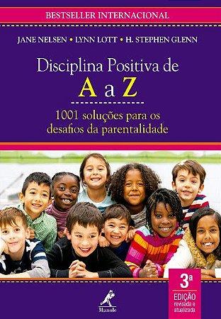 Disciplina Positiva de a a Z: 1001 Solucoes Para Os Desafios da Parentalidade