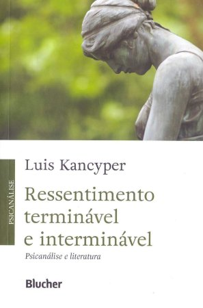 Ressentimento Terminavel e Interminavel - Psicanalise e Literatura