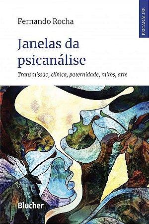Janelas da Psicanalise - Transmissao, Clinica, Paternidade, Mitos, Arte