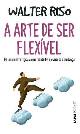 A Arte de Ser Flexível