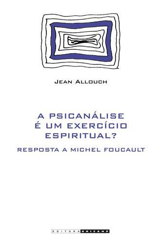A Psicanalise e Um Exercicio Espiritual? Resposta a Michel Foucault