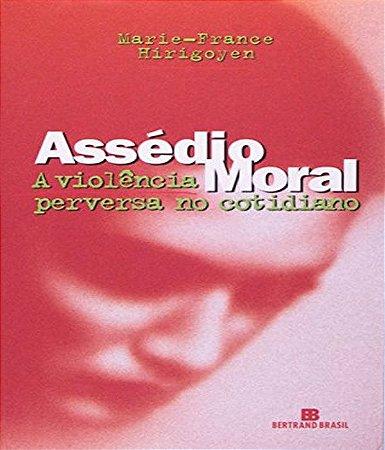 Assedio Moral - a Violencia Perversa No Cotidiano