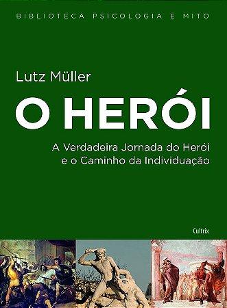 O Herói: A Verdadeira Jornada do Herói e o Caminho da Individuação