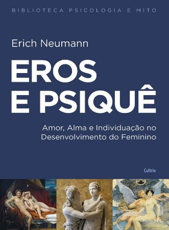Eros e Psique - Amor, Alma e Individuacao No Desenvolvimento do Feminino