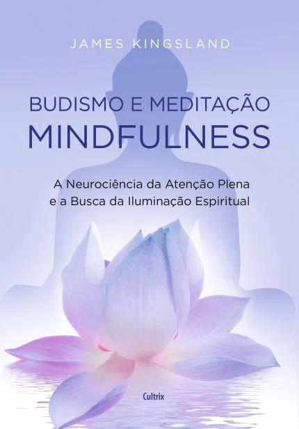 Budismo e Meditação Mindfulness: A Neurociência da Atenção Plena e a Busca Pela Iluminação Espiritual