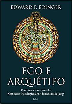 Ego e Arquétipo - Uma Síntese Fascinante dos Conceitos Psicológicos Fundamentais