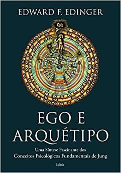 Ego e Arquetipo - Uma Sintese Fascinante dos Conceitos Psicologicos Fundamentais