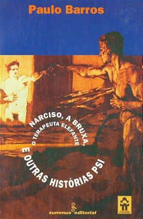 Narciso,  a Bruxa, o Terapeuta Elefante e Outras Historias
